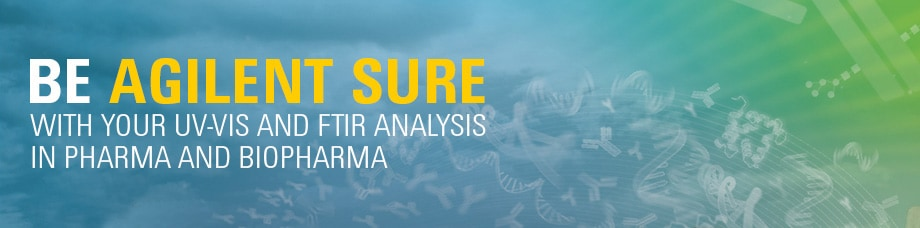 BE AGILENT SURE - With your UV-Vis and FTIR analysis in pharma and biopharma