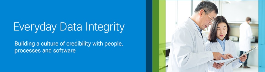 Everyday Data Integrity - Building a culture of credibility with people, processes and software