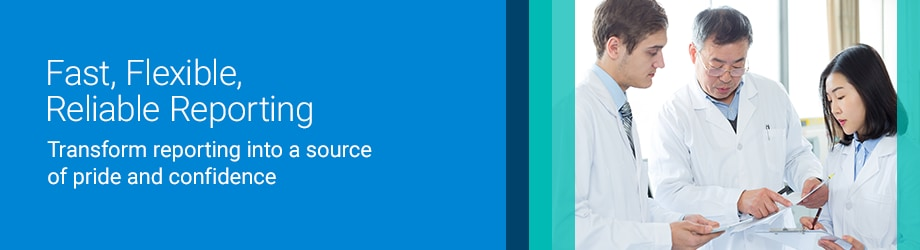 Fast, Flexible, Reliable Reporting - Transform reporting into a source of pride and confidence