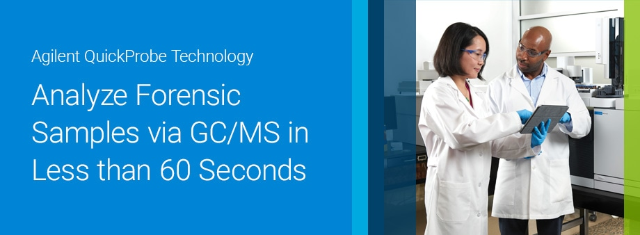 Agilent QuickProbe Technology | Analyze forensic samples via GC/MS in less than 60 seconds